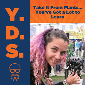 Ep. 19 - Take It From Plants… You've Got a Lot to Learn