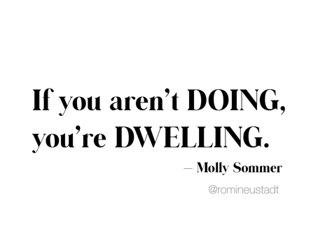 IF YOU AREN'T DOING, YOU'RE DWELLING
