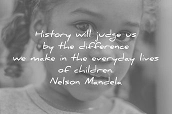 children-quotes-history-will-judge-us-by-the-difference-we-make-in-the-everyday-lives-of-c