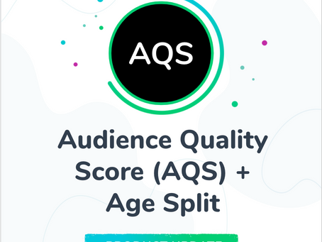 Product Update: Audience Quality Score (AQS) and Age Split