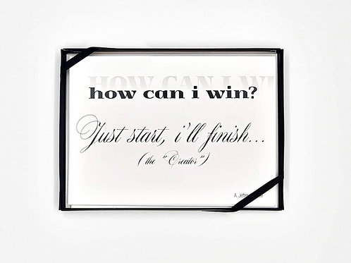 How Can I Win....Just start - I'll Finish! ( The Creator)