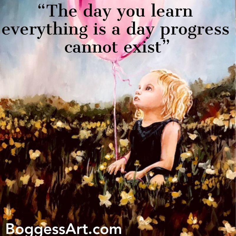 The Day You Learn Everything Is A Day Progress Cannot Exist