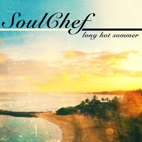SoulChef - Long Hot Summer