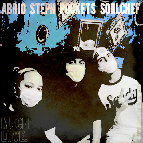 Much Love by Abrio, Steph Pockets, SoulChef