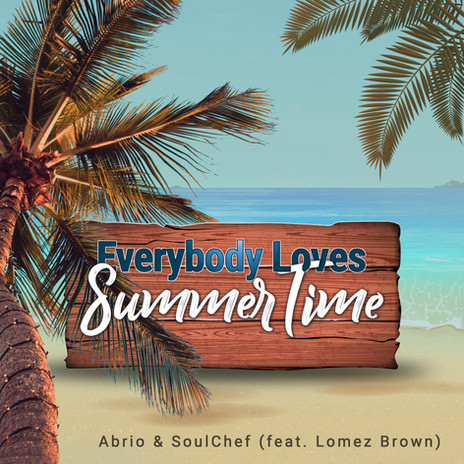 Abrio & SoulChef - Everybody Loves Summertime (feat. Lomez Brown)