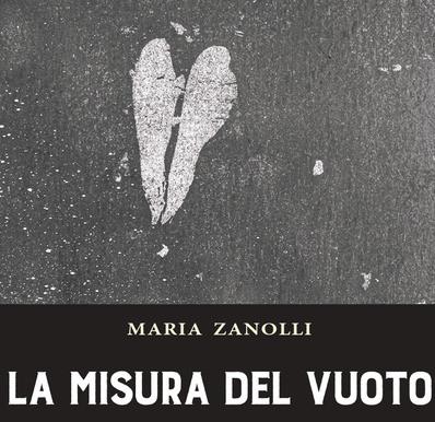 """Nota di lettura a """"La misura del vuoto"""" di Maria Zanolli"""
