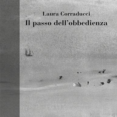 """Nota di lettura a """"Il passo dell'obbedienza"""" di Laura Corraducci"""