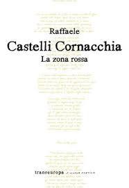 """«Giovanili arrendevoli fughe»: recensione a """"La zona rossa"""" di Raffaele Castelli Cornacchia"""
