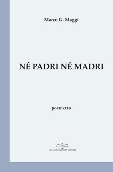 «Per esorcizzare la notte»: recensione a Né padri né madri di Marco G. Maggi