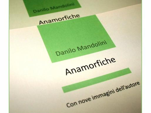 """«Il meglio della morte che nella vita vive»: recensione ad """"Anamorfiche"""" di Danilo Mandolini"""
