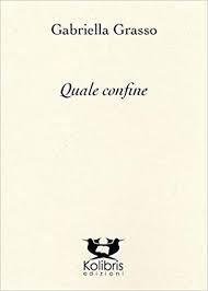 """Nota di lettura a """"Quale confine"""" di Gabriella Grasso"""