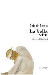 """Novità editoriale: """"La bella vita"""" di Antonio Turolo"""
