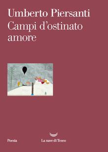 """«Dell'Antico che s'aggira»: recensione a """"Campi d'ostinato amore"""" di Umberto Piersanti"""