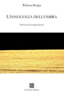 """Nota di lettura a  """"L'innocenza dell'ombra"""" di Roberta Borgia"""
