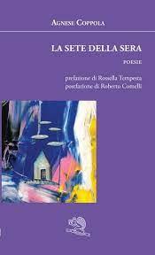 """Nota di lettura a """"La sete della sera"""" di Agnese Coppola"""