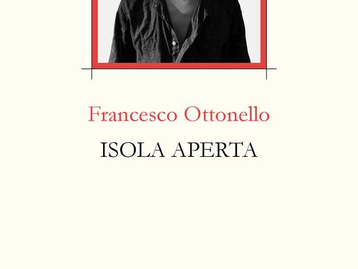 """«Sono solo uno spazio sfinito»: recensione a """"Isola aperta"""" di Francesco Ottonello"""