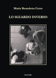 """Nota di lettura a """"Lo sguardo inverso"""" di Maria Benedetta Cerro"""