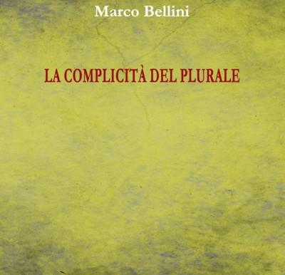 """«Era tutta una corsa»: recensione a """"La complicità del plurale"""" di Marco Bellini"""