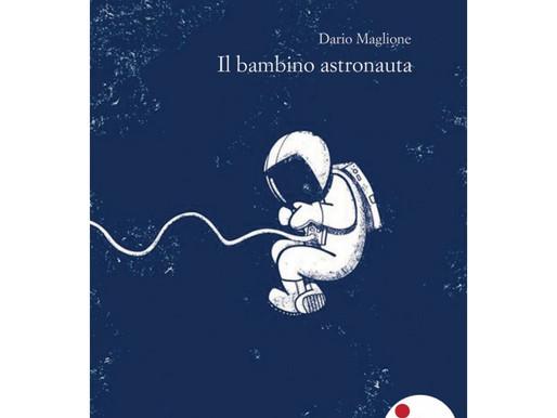 """Nota di lettura a """"Il bambino astronauta"""" di Dario Maglione"""