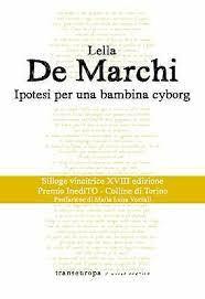 """«Liberami dal principio»: recensione a """"Ipotesi di lettura per una bambina cyborg"""" di L. De Marchi"""