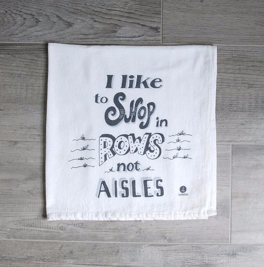 """I like to shop in rows not aisles"" Cotton tea towel"