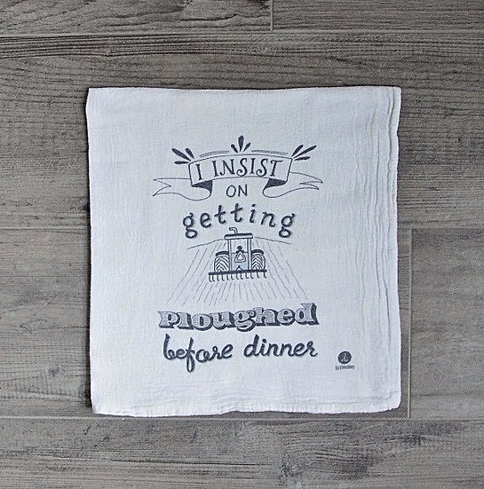 """I insist on getting ploughed before dinner"" Cotton tea towel"