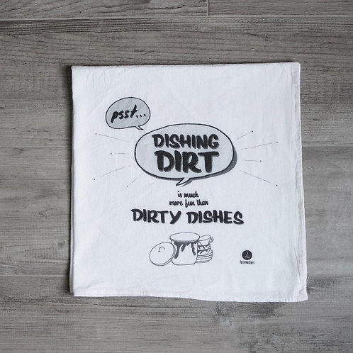 """Dishing dirt is much more fun than dirty dishes"" Cotton tea towel"