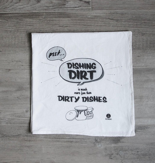 """""""Dishing dirt is much more fun than dirty dishes"""" Cotton tea towel"""