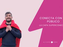 Conecta con tu público 🦸🏻♀️La capa superconector