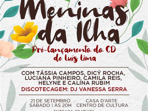 """Vem aí: Show de pré-lançamento do CD """"Meninas da Ilha"""""""