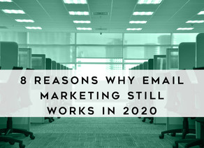 8 Reasons Why Email Marketing Still Works In 2020