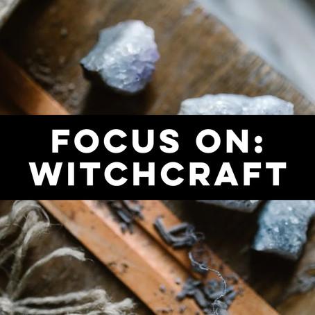 FOCUS ON: Witchcraft