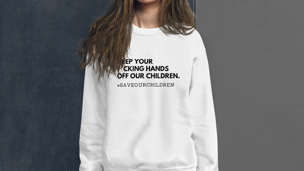 Keep Your F*cking Hands Off Our Children Unisex Sweatshirt (Black Font)