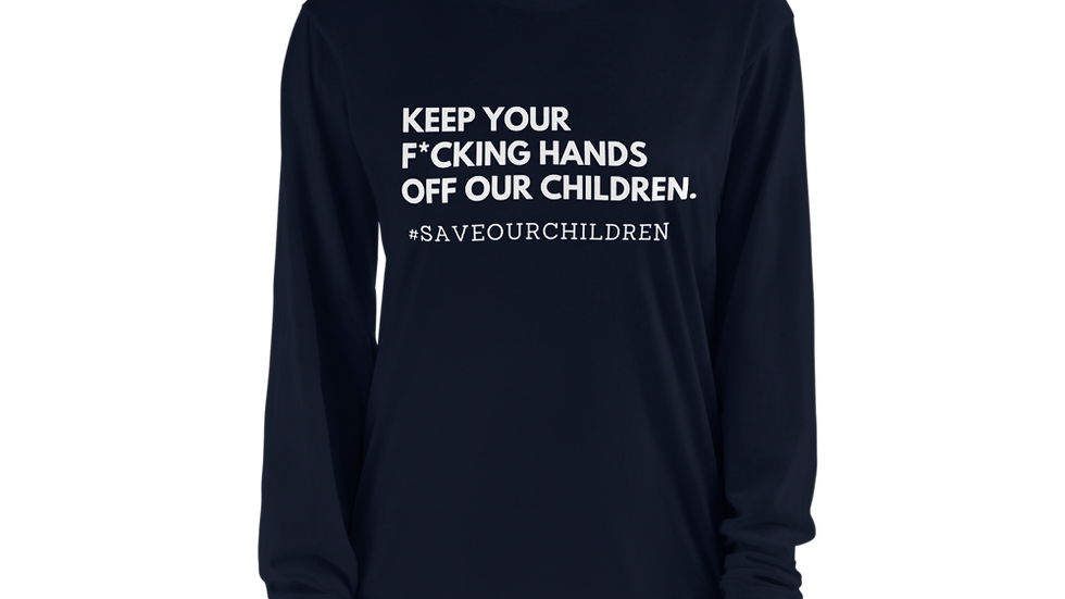Keep Your F*cking Hands Off Our Children Long Sleeve Tee (White Font)