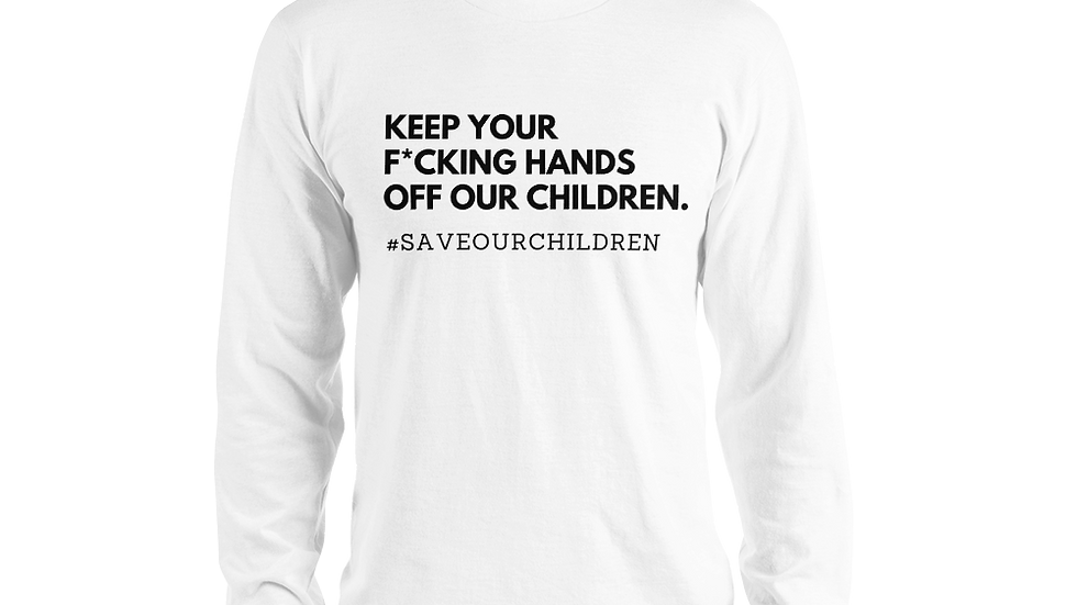 Keep Your F*cking Hands Off Our Children Long Sleeve Tee