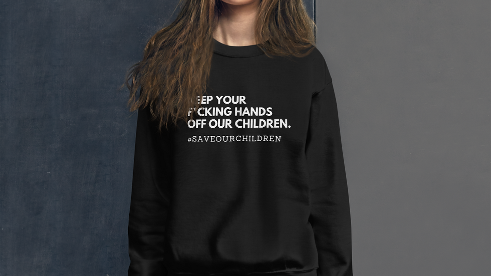 Keep Your F*cking Hands Off Our Children Unisex Sweatshirt