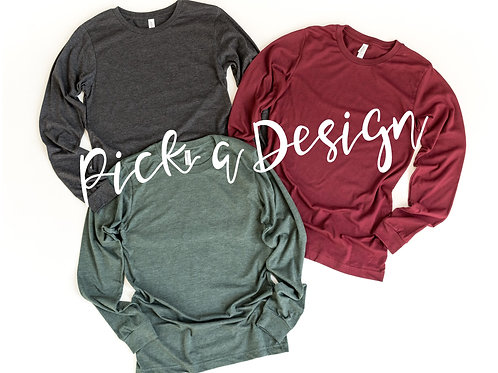 Pick a Design - Long Sleeve