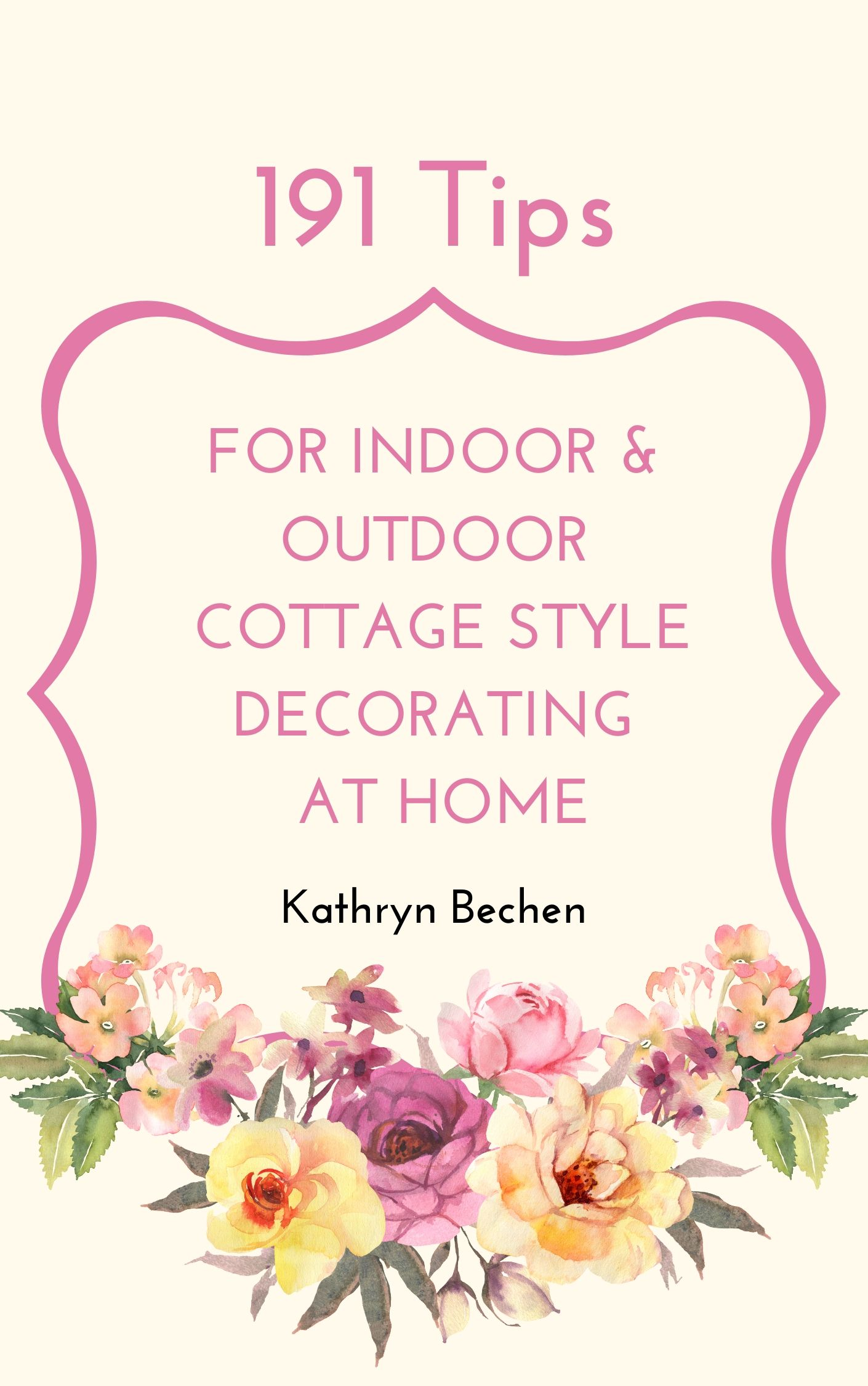 191 Tips for Indoor & Outdoor Cottage Style at Home Kathryn Bechen