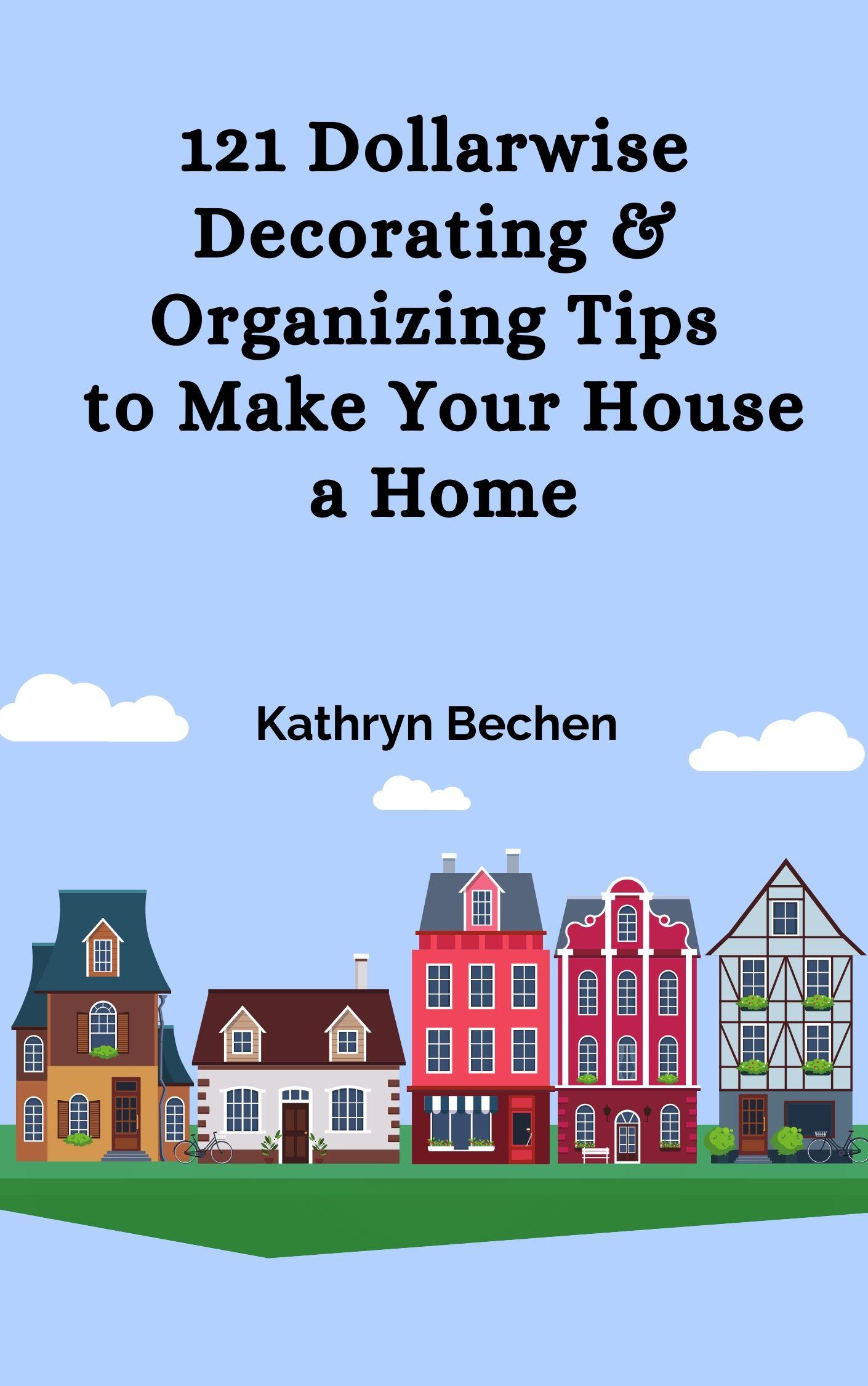 121 Dollarwise Decorating & Organizing Tips Kathryn Bechen