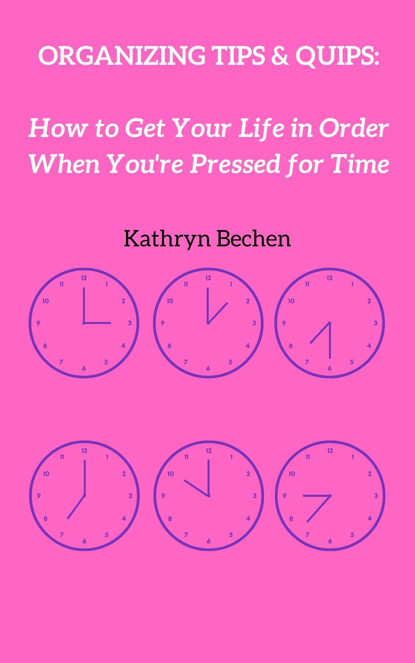 Organizing Tips & Quips Kathryn Bechen
