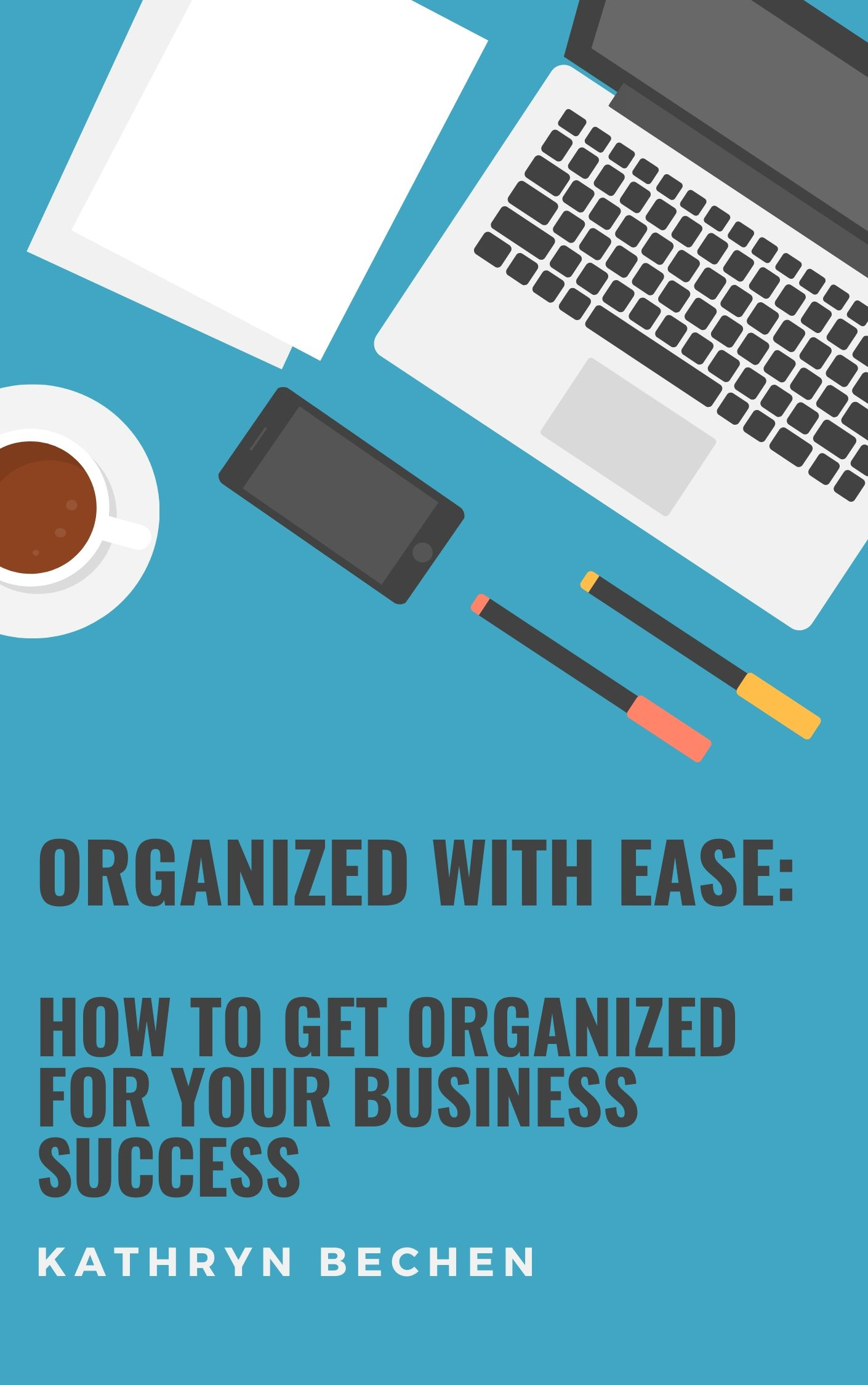 Organized With Ease Kathryn Bechen