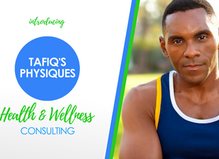 Introducing: Tafiq's Physiques Health & Wellness Consulting