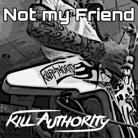 Kill Authority - Not my Friend