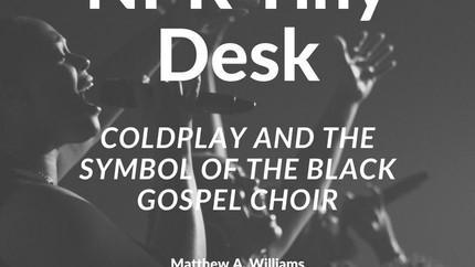 NPR Tiny Desk: Coldplay and the Symbol of the Black Gospel Choir