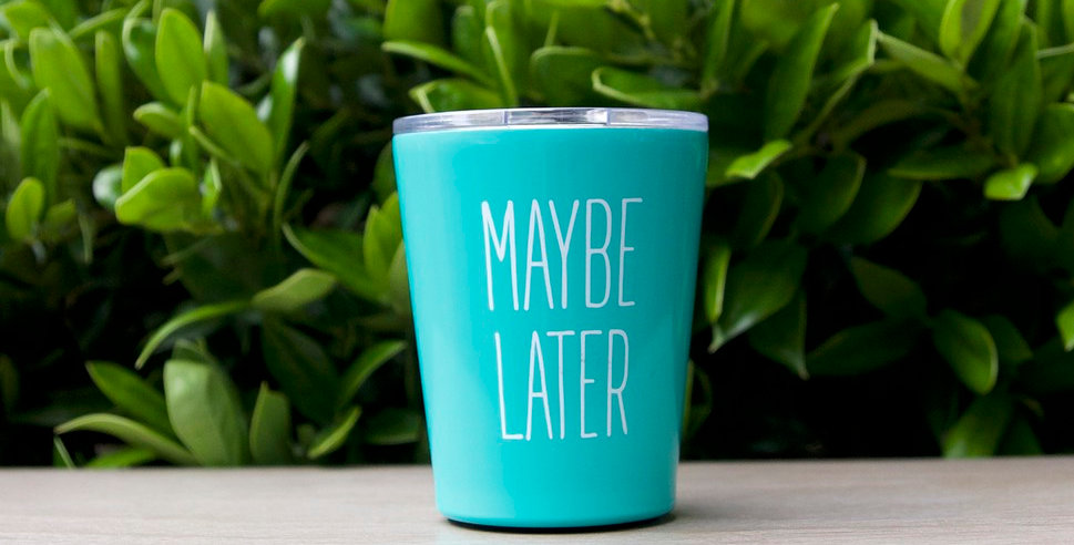 Stainless Coffee Tumbler - Maybe Later