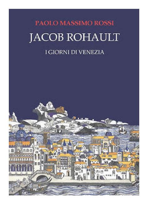 Jacob Rohault. I giorni di Venezia