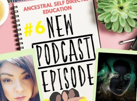 Ancestral Self Directed Education {EPISODE 6}