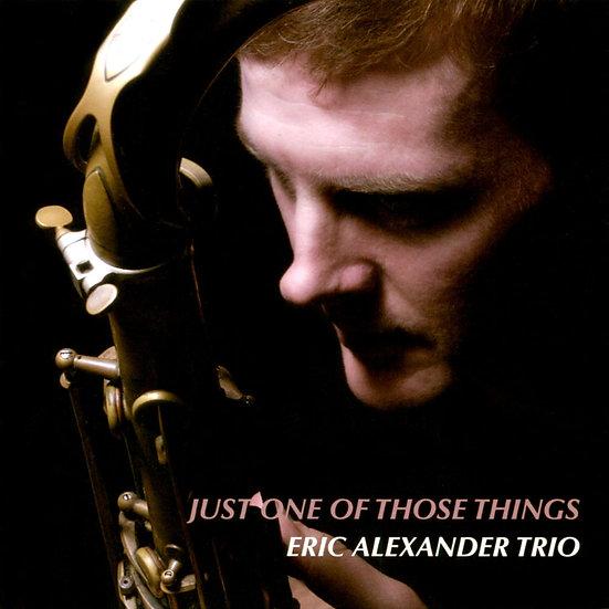 艾瑞克.亞歷山大三重奏:那件微不足道的小事 Eric Alexander Trio: Just One Of Those Things (CD) 【Venus】