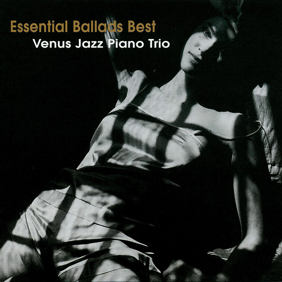維納斯精選鋼琴爵士三重奏:極致民謠 Venus Jazz Piano Trio: Essential Ballads Best (CD) 【Venus】