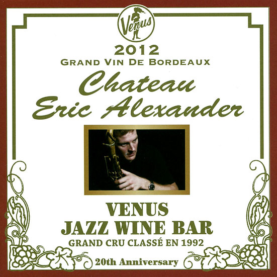 艾瑞克.亞歷山大:維納斯酒吧 Eric Alexander: Venus Jazz Wine Bar (2CD) 【Venus】